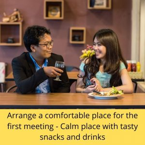 Arrange a comfortable place for  meeting someone for the first time after texting