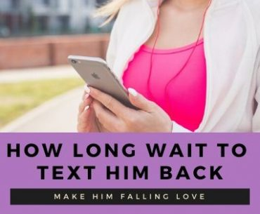 How long should I wait to text him back to make him falling love?