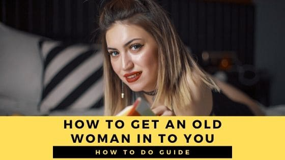 How to Get an Older Woman to Sleep with You?