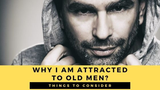Why am I Sexually Attracted to Older Men?