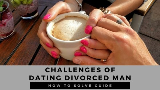 3 Real Challenges of Dating a Divorced Man
